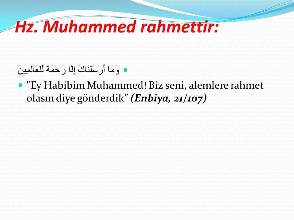 Hz. Muhammed rahmettir: وَمَا أَرْسَلْنَاكَ إِلَّا رَحْمَةً لِّلْعَالَمِينَ Ey Habibim Muhammed.