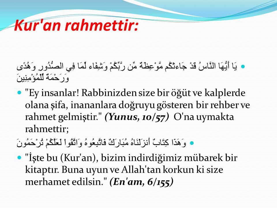 Kur an rahmettir: يَا أَيُّهَا النَّاسُ قَدْ جَاءتْكُم مَّوْعِظَةٌ مِّن رَّبِّكُمْ وَشِفَاء لِّمَا فِي الصُّدُورِ وَهُدًى وَرَحْمَةٌ لِّلْمُؤْمِنِينَ Ey insanlar.