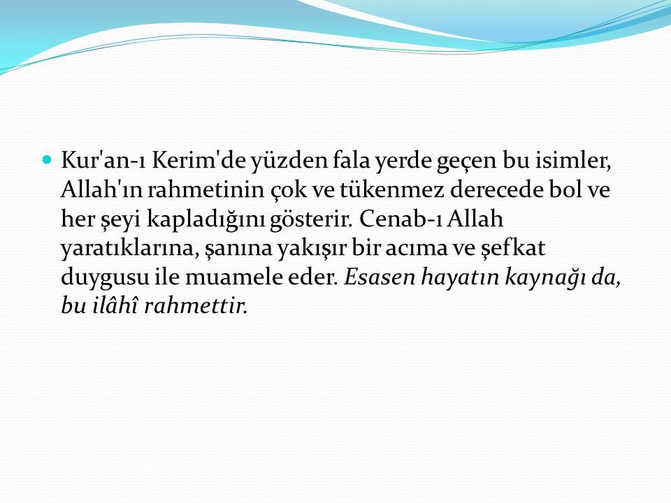 Kur an-ı Kerim de yüzden fala yerde geçen bu isimler, Allah ın rahmetinin çok ve tükenmez derecede bol ve her şeyi kapladığını gösterir.