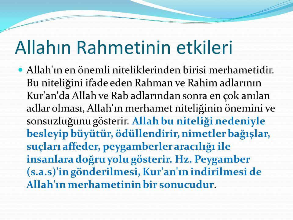 Allahın Rahmetinin etkileri Allah ın en önemli niteliklerinden birisi merhametidir.