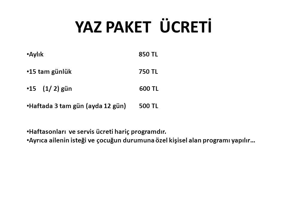 YAZ PAKET ÜCRETİ Aylık 850 TL 15 tam günlük 750 TL 15 (1/ 2) gün 600 TL Haftada 3 tam gün (ayda 12 gün) 500 TL Haftasonları ve servis ücreti hariç programdır.