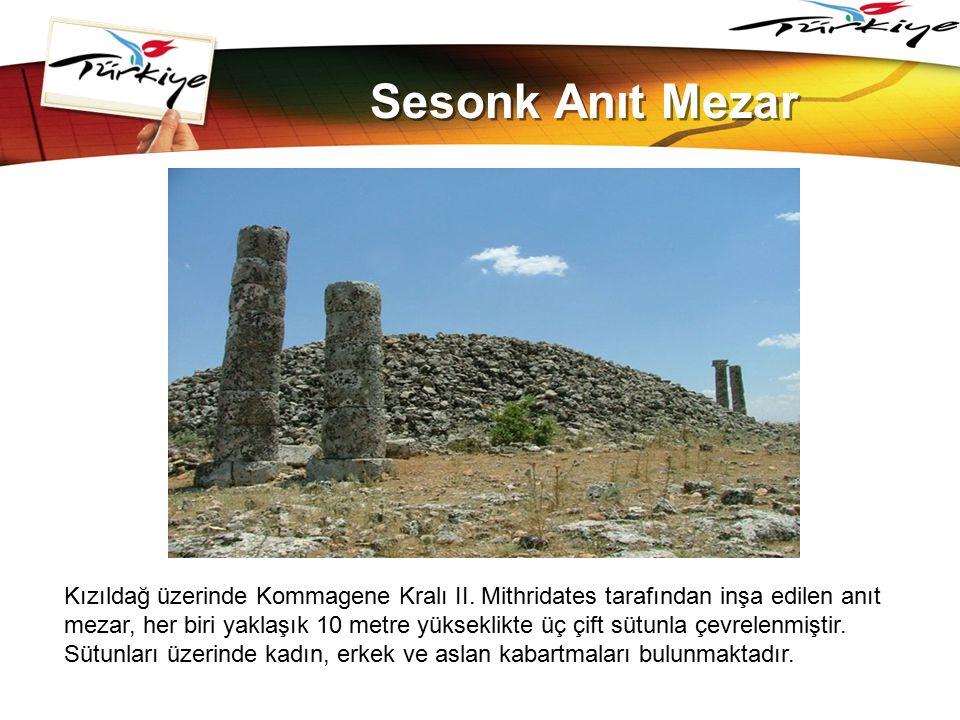 LOGO www.themegallery.com Sesonk Anıt Mezar Kızıldağ üzerinde Kommagene Kralı II. Mithridates tarafından inşa edilen anıt mezar, her biri yaklaşık 10