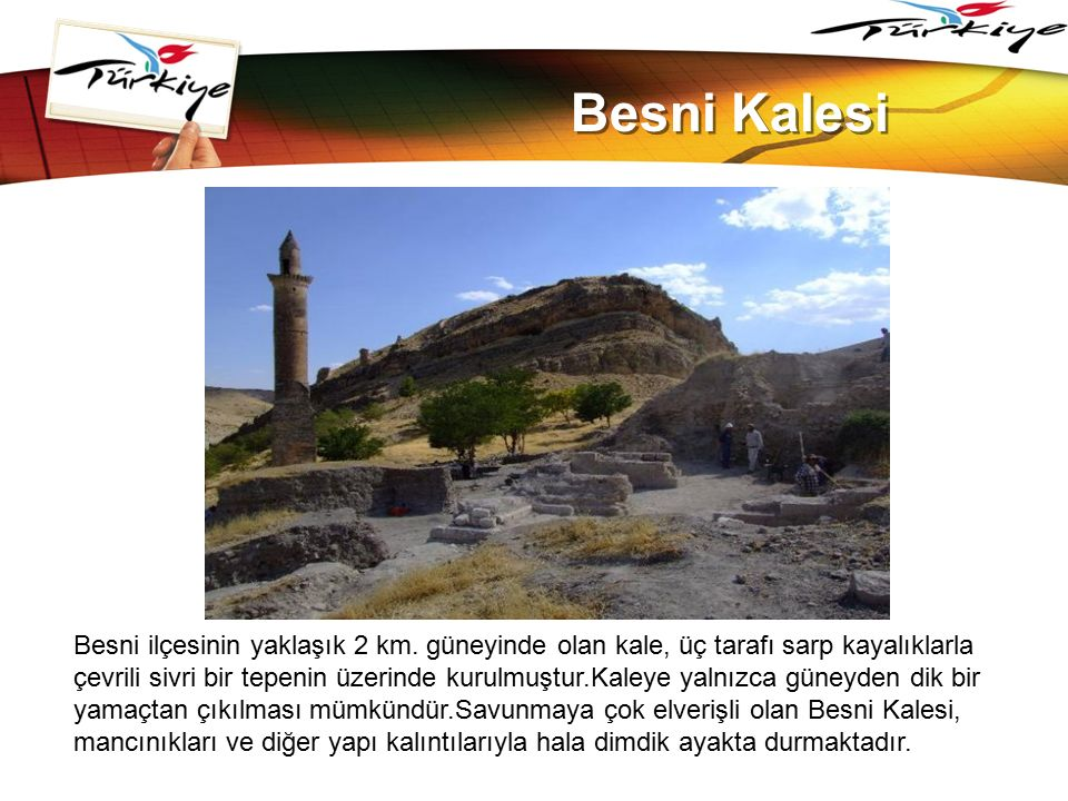 LOGO www.themegallery.com Besni Kalesi Besni ilçesinin yaklaşık 2 km. güneyinde olan kale, üç tarafı sarp kayalıklarla çevrili sivri bir tepenin üzeri