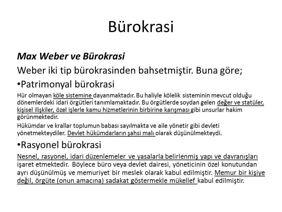 Bürokrasi Max Weber ve Bürokrasi Weber iki tip bürokrasinden bahsetmiştir. Buna göre; Patrimonyal bürokrasi Hür olmayan köle sistemine dayanmaktadır.