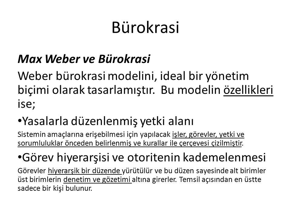 Bürokrasi Max Weber ve Bürokrasi Weber bürokrasi modelini, ideal bir yönetim biçimi olarak tasarlamıştır. Bu modelin özellikleri ise; Yasalarla düzenl