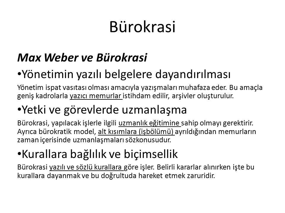 Bürokrasi Max Weber ve Bürokrasi Yönetimin yazılı belgelere dayandırılması Yönetim ispat vasıtası olması amacıyla yazışmaları muhafaza eder. Bu amaçla
