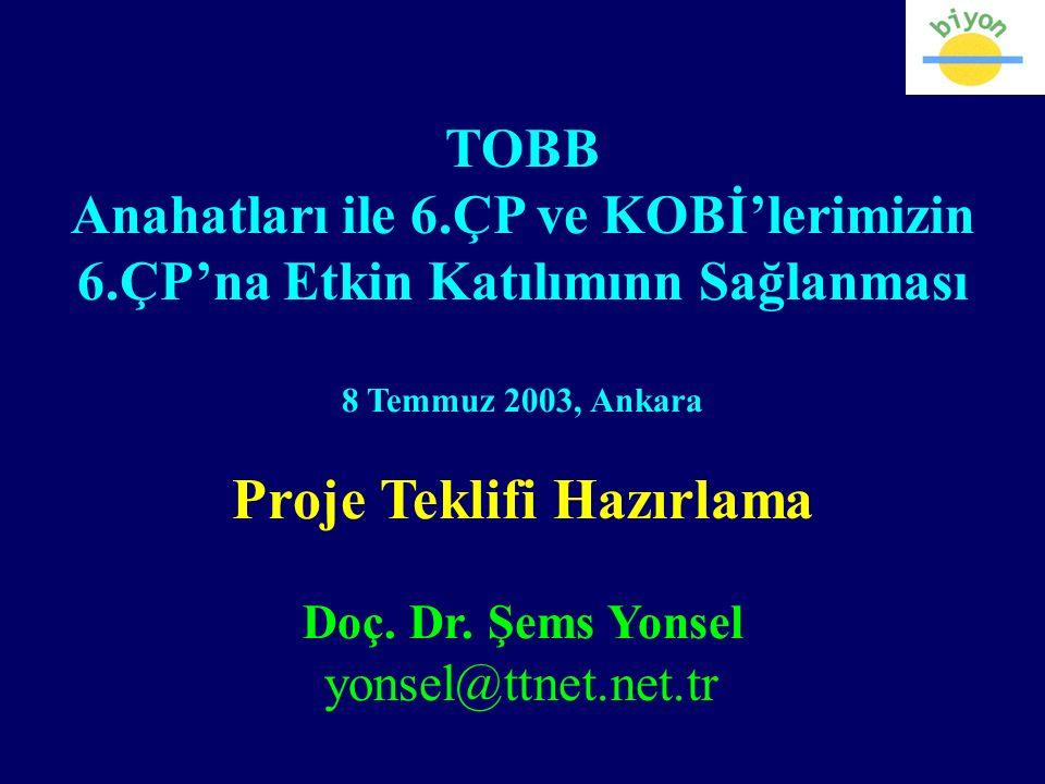 TOBB Anahatları ile 6.ÇP ve KOBİ'lerimizin 6.ÇP'na Etkin Katılımınn Sağlanması 8 Temmuz 2003, Ankara Proje Teklifi Hazırlama Doç.