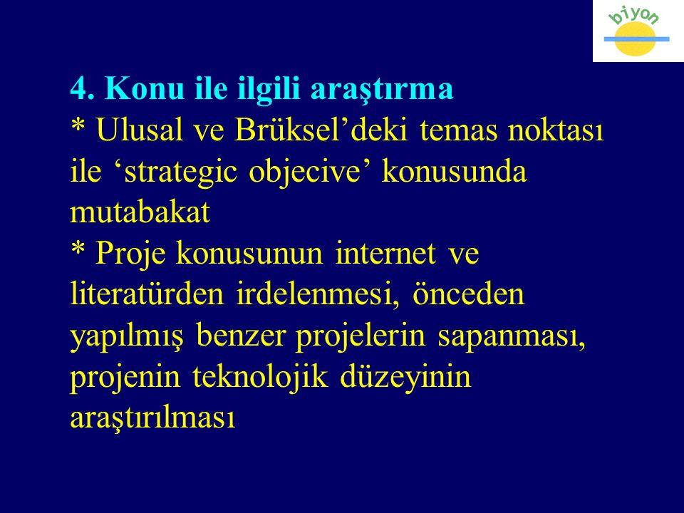 4. Konu ile ilgili araştırma * Ulusal ve Brüksel'deki temas noktası ile 'strategic objecive' konusunda mutabakat * Proje konusunun internet ve literat