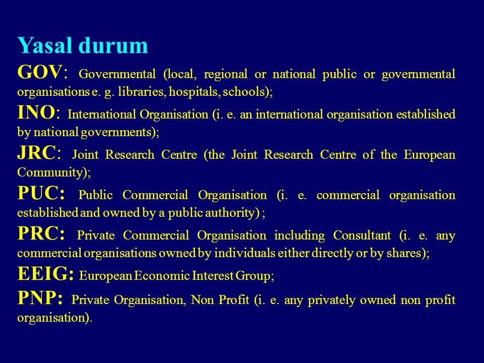 Yasal durum GOV: Governmental (local, regional or national public or governmental organisations e.