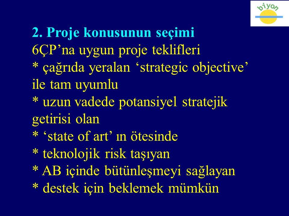 2. Proje konusunun seçimi 6ÇP'na uygun proje teklifleri * çağrıda yeralan 'strategic objective' ile tam uyumlu * uzun vadede potansiyel stratejik geti