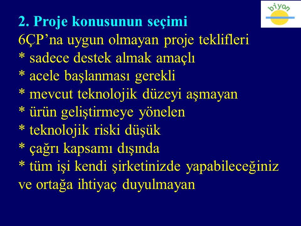 2. Proje konusunun seçimi 6ÇP'na uygun olmayan proje teklifleri * sadece destek almak amaçlı * acele başlanması gerekli * mevcut teknolojik düzeyi aşm
