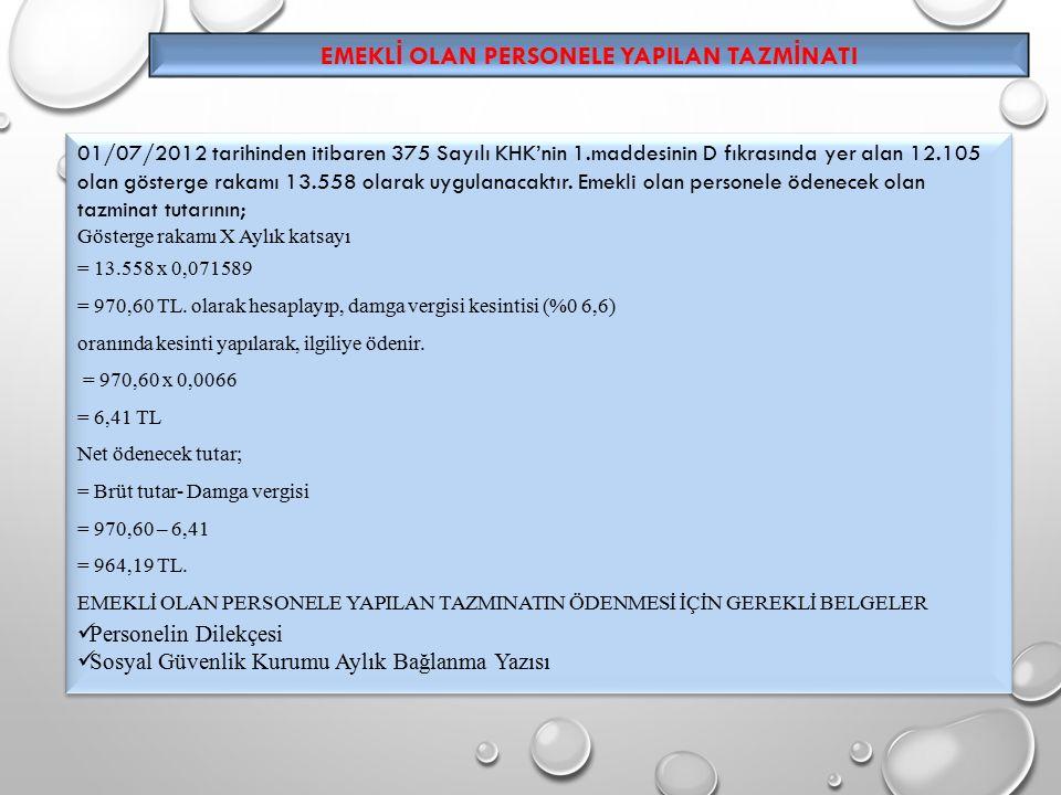 EMEKL İ OLAN PERSONELE YAPILAN TAZM İ NATI 01/07/2012 tarihinden itibaren 375 Sayılı KHK'nin 1.maddesinin D fıkrasında yer alan 12.105 olan gösterge rakamı 13.558 olarak uygulanacaktır.