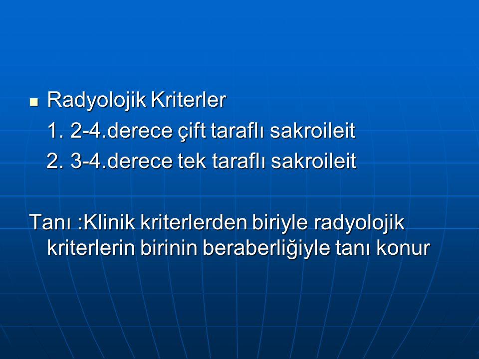 Radyolojik Kriterler Radyolojik Kriterler 1. 2-4.derece çift taraflı sakroileit 1.