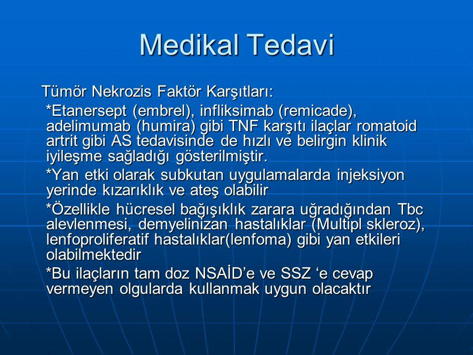 Medikal Tedavi Tümör Nekrozis Faktör Karşıtları: Tümör Nekrozis Faktör Karşıtları: *Etanersept (embrel), infliksimab (remicade), adelimumab (humira) gibi TNF karşıtı ilaçlar romatoid artrit gibi AS tedavisinde de hızlı ve belirgin klinik iyileşme sağladığı gösterilmiştir.