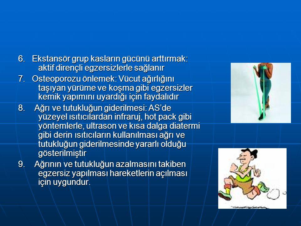 6. Ekstansör grup kasların gücünü arttırmak: aktif dirençli egzersizlerle sağlanır 7.