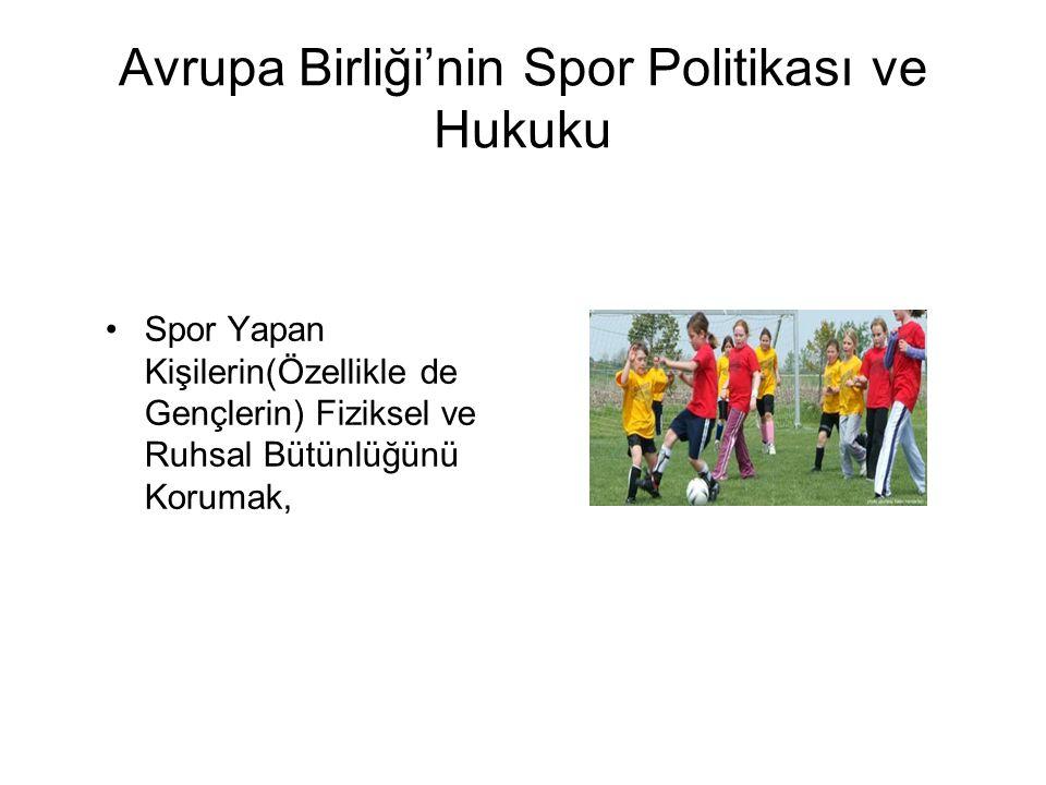 Avrupa Birliği'nin Spor Politikası ve Hukuku Spor Yapan Kişilerin(Özellikle de Gençlerin) Fiziksel ve Ruhsal Bütünlüğünü Korumak,
