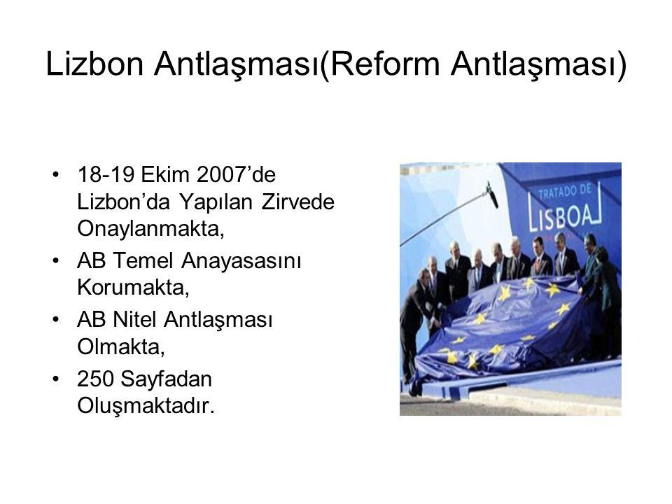 Lizbon Antlaşması(Reform Antlaşması) 18-19 Ekim 2007'de Lizbon'da Yapılan Zirvede Onaylanmakta, AB Temel Anayasasını Korumakta, AB Nitel Antlaşması Olmakta, 250 Sayfadan Oluşmaktadır.