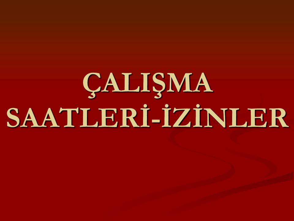 ÇALIŞMA SAATLERİ-İZİNLER