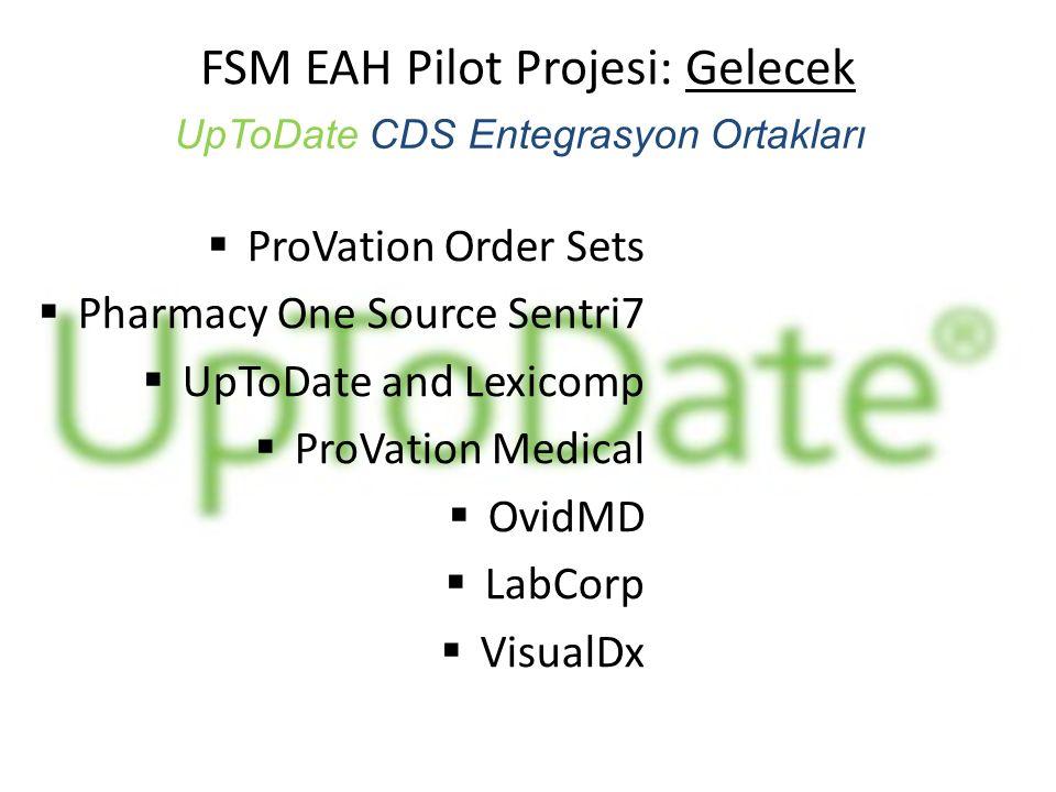  ProVation Order Sets  Pharmacy One Source Sentri7  UpToDate and Lexicomp  ProVation Medical  OvidMD  LabCorp  VisualDx FSM EAH Pilot Projesi: Gelecek UpToDate CDS Entegrasyon Ortakları