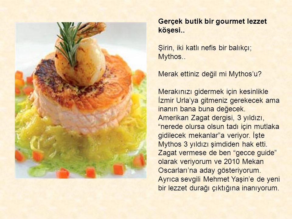 Gerçek butik bir gourmet lezzet köşesi..Şirin, iki katlı nefis bir balıkçı; Mythos..