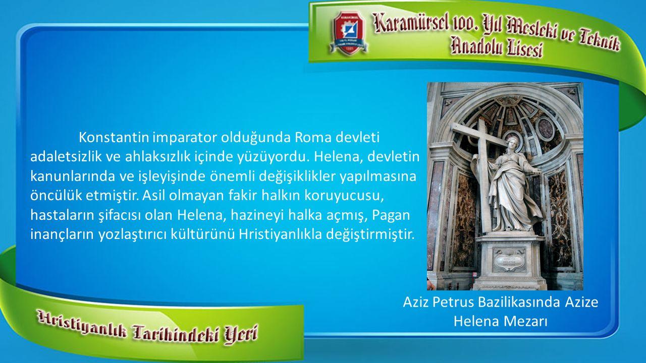 Konstantin imparator olduğunda Roma devleti adaletsizlik ve ahlaksızlık içinde yüzüyordu. Helena, devletin kanunlarında ve işleyişinde önemli değişikl