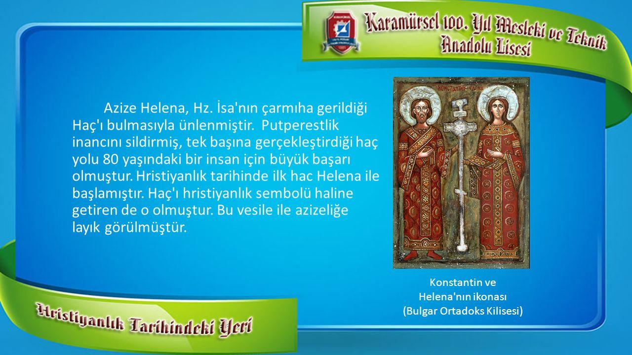 Azize Helena, Hz. İsa'nın çarmıha gerildiği Haç'ı bulmasıyla ünlenmiştir. Putperestlik inancını sildirmiş, tek başına gerçekleştirdiği haç yolu 80 yaş