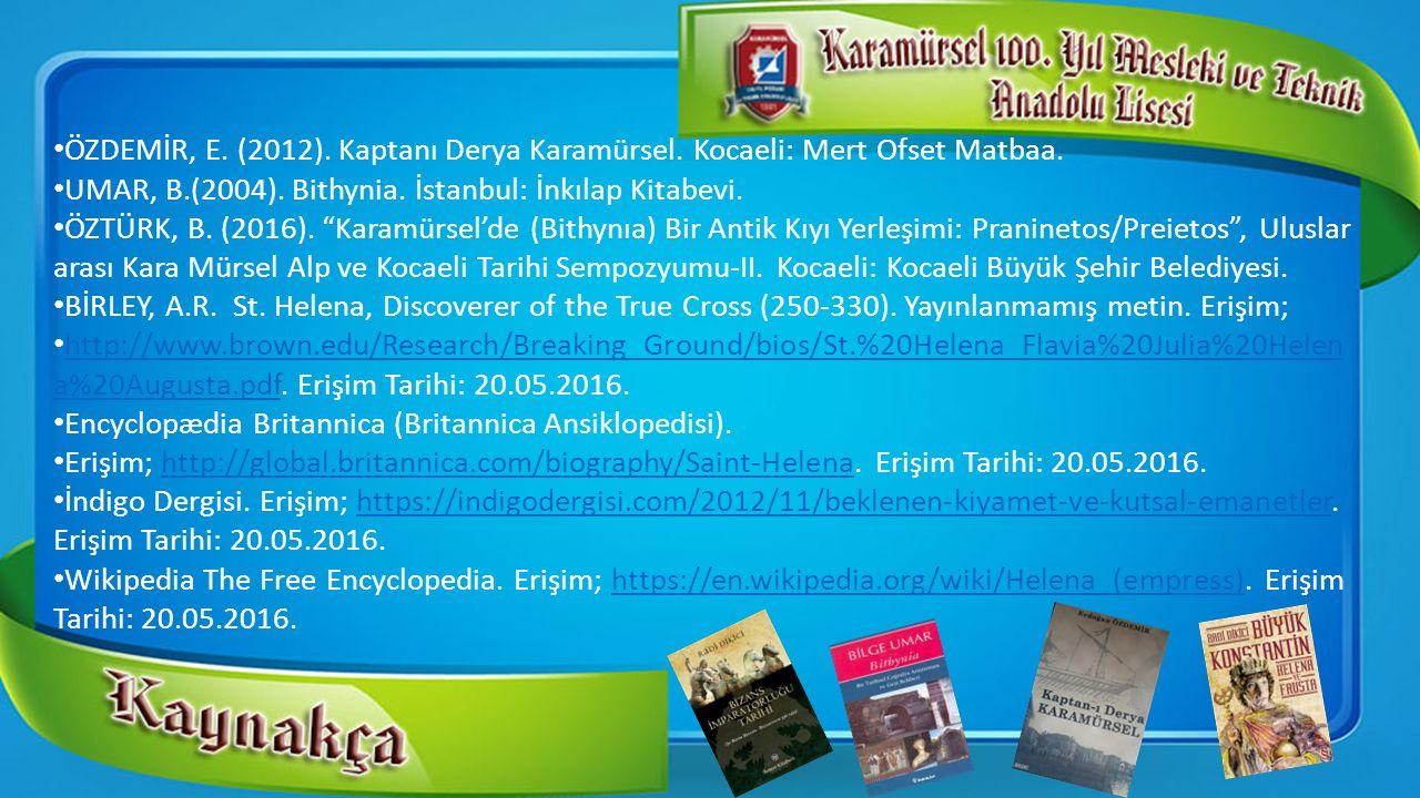 "ÖZDEMİR, E. (2012). Kaptanı Derya Karamürsel. Kocaeli: Mert Ofset Matbaa. UMAR, B.(2004). Bithynia. İstanbul: İnkılap Kitabevi. ÖZTÜRK, B. (2016). ""Ka"