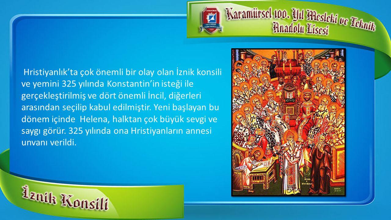 Hristiyanlık'ta çok önemli bir olay olan İznik konsili ve yemini 325 yılında Konstantin'in isteği ile gerçekleştirilmiş ve dört önemli İncil, diğerler