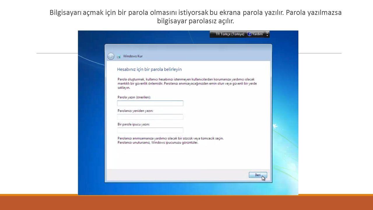 Bilgisayarı açmak için bir parola olmasını istiyorsak bu ekrana parola yazılır.