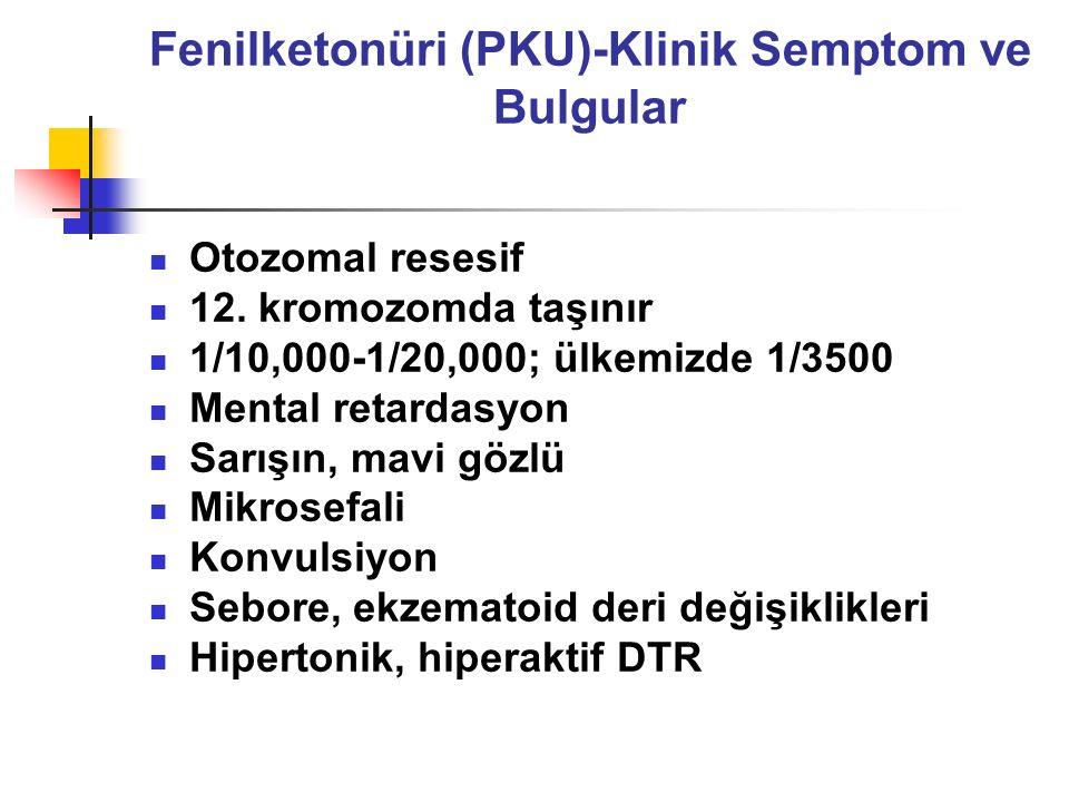 Fenilketonüri (PKU)-Klinik Semptom ve Bulgular Otozomal resesif 12.