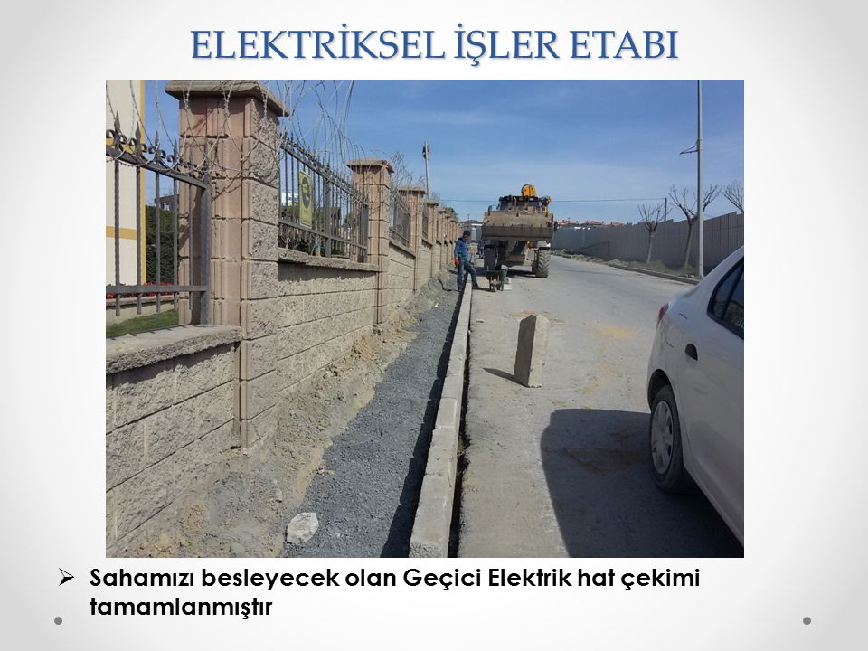 ELEKTRİKSEL İŞLER ETABI  Sahamızı besleyecek olan Geçici Elektrik hat çekimi tamamlanmıştır