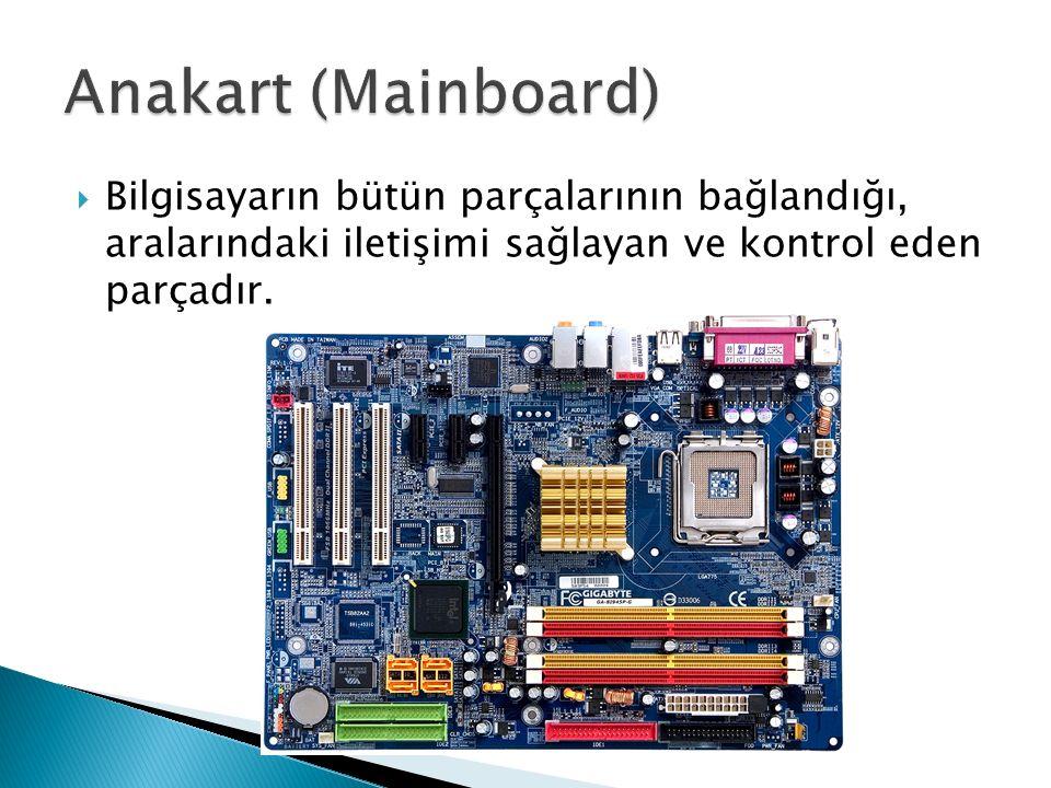  Bilgisayarın bütün parçalarının bağlandığı, aralarındaki iletişimi sağlayan ve kontrol eden parçadır.