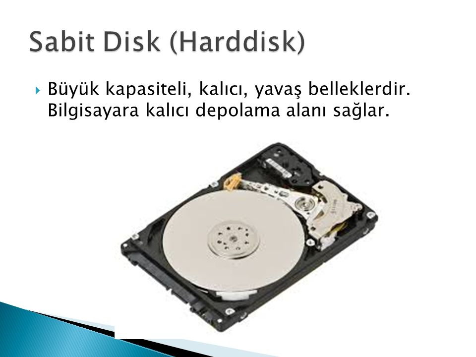  Büyük kapasiteli, kalıcı, yavaş belleklerdir. Bilgisayara kalıcı depolama alanı sağlar.