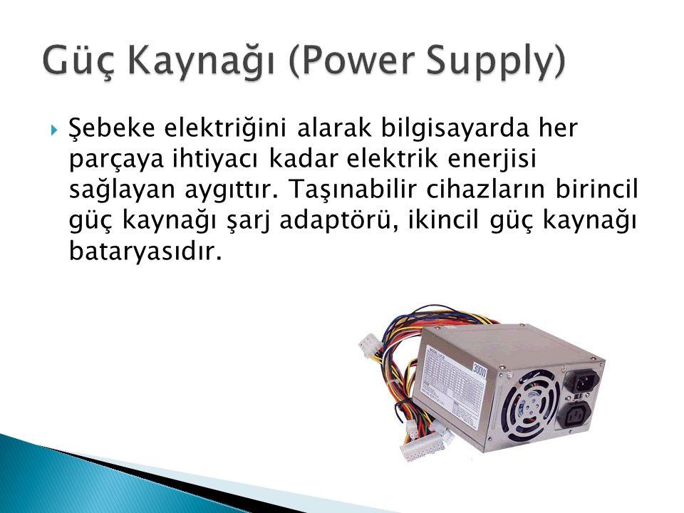  Şebeke elektriğini alarak bilgisayarda her parçaya ihtiyacı kadar elektrik enerjisi sağlayan aygıttır.