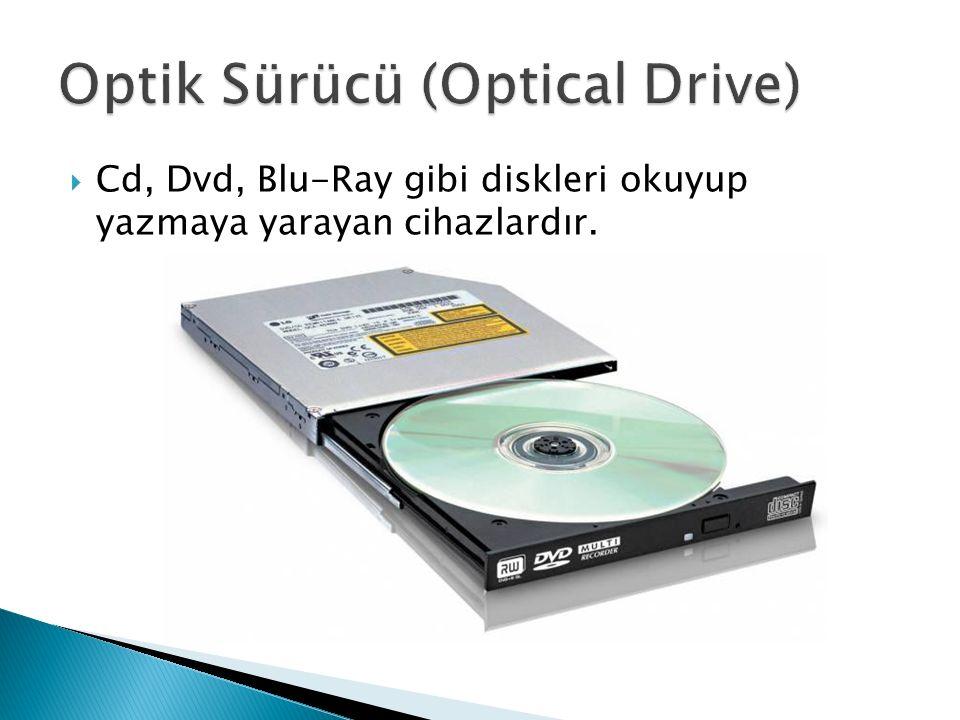  Cd, Dvd, Blu-Ray gibi diskleri okuyup yazmaya yarayan cihazlardır.