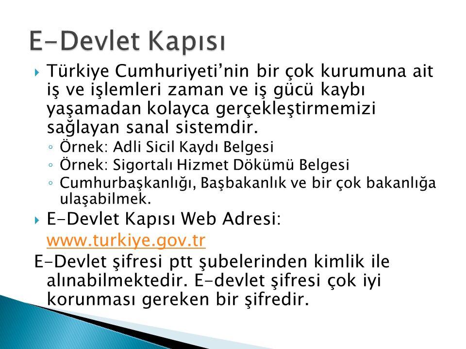  Türkiye Cumhuriyeti'nin bir çok kurumuna ait iş ve işlemleri zaman ve iş gücü kaybı yaşamadan kolayca gerçekleştirmemizi sağlayan sanal sistemdir.