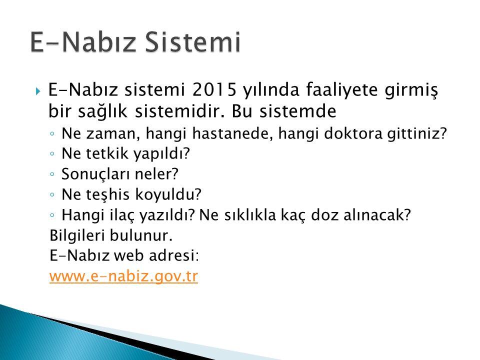  E-Nabız sistemi 2015 yılında faaliyete girmiş bir sağlık sistemidir.
