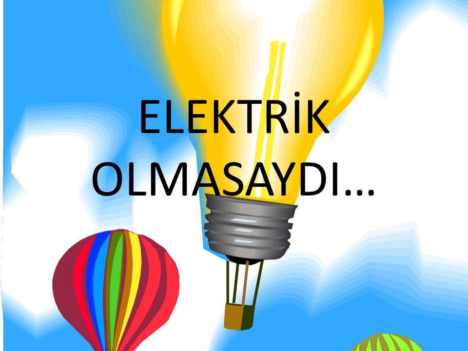 ELEKTRİK Elektrik bir enerji kaynağıdır.Günlük yaşamımızda elektriği çok fazla kullanırız.