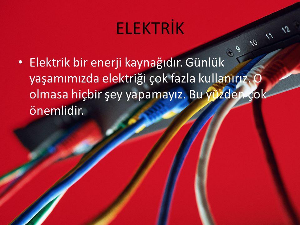 ELEKTRİK Elektrik bir enerji kaynağıdır. Günlük yaşamımızda elektriği çok fazla kullanırız. O olmasa hiçbir şey yapamayız. Bu yüzden çok önemlidir.