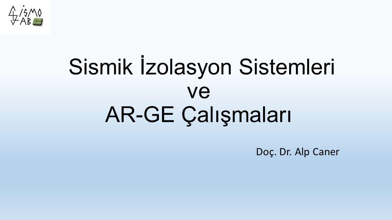 Sismik İzolasyon Sistemleri ve AR-GE Çalışmaları Doç. Dr. Alp Caner