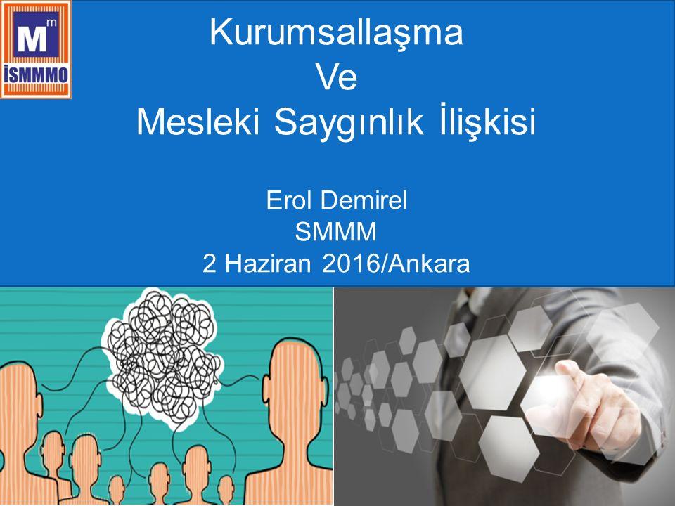 1 Kurumsallaşma Ve Mesleki Saygınlık İlişkisi Erol Demirel SMMM 2 Haziran 2016/Ankara