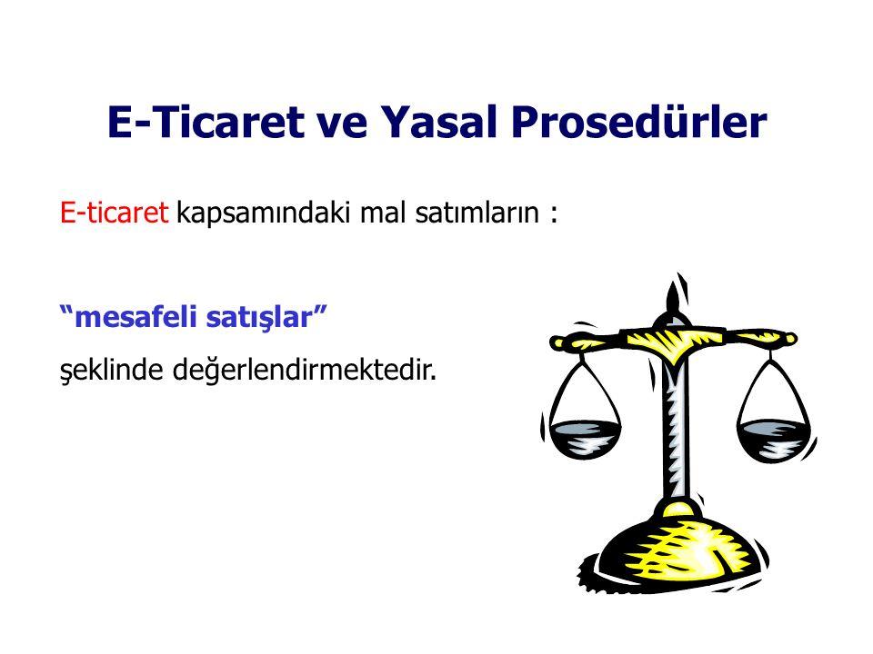 """E-Ticaret ve Yasal Prosedürler E-ticaret kapsamındaki mal satımların : """"mesafeli satışlar"""" şeklinde değerlendirmektedir."""