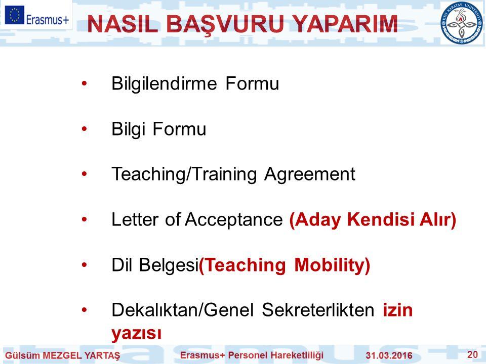 NASIL BAŞVURU YAPARIM 20 Bilgilendirme Formu Bilgi Formu Teaching/Training Agreement Letter of Acceptance (Aday Kendisi Alır) Dil Belgesi(Teaching Mob