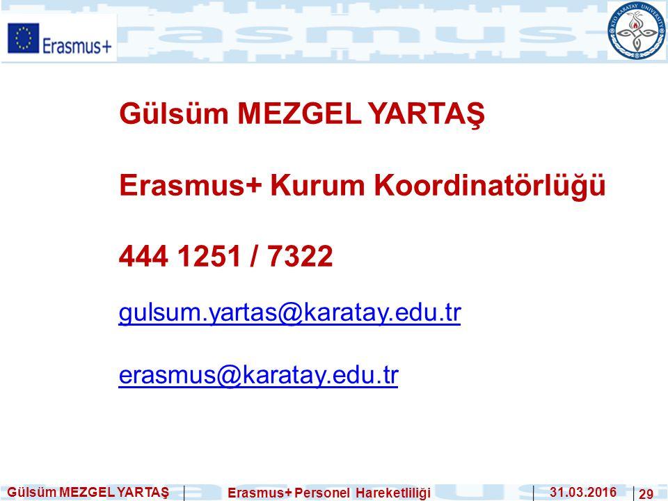 Gülsüm MEZGEL YARTAŞ Erasmus+ Personel Hareketliliği 31.03.2016 29 Gülsüm MEZGEL YARTAŞ Erasmus+ Kurum Koordinatörlüğü 444 1251 / 7322 gulsum.yartas@k
