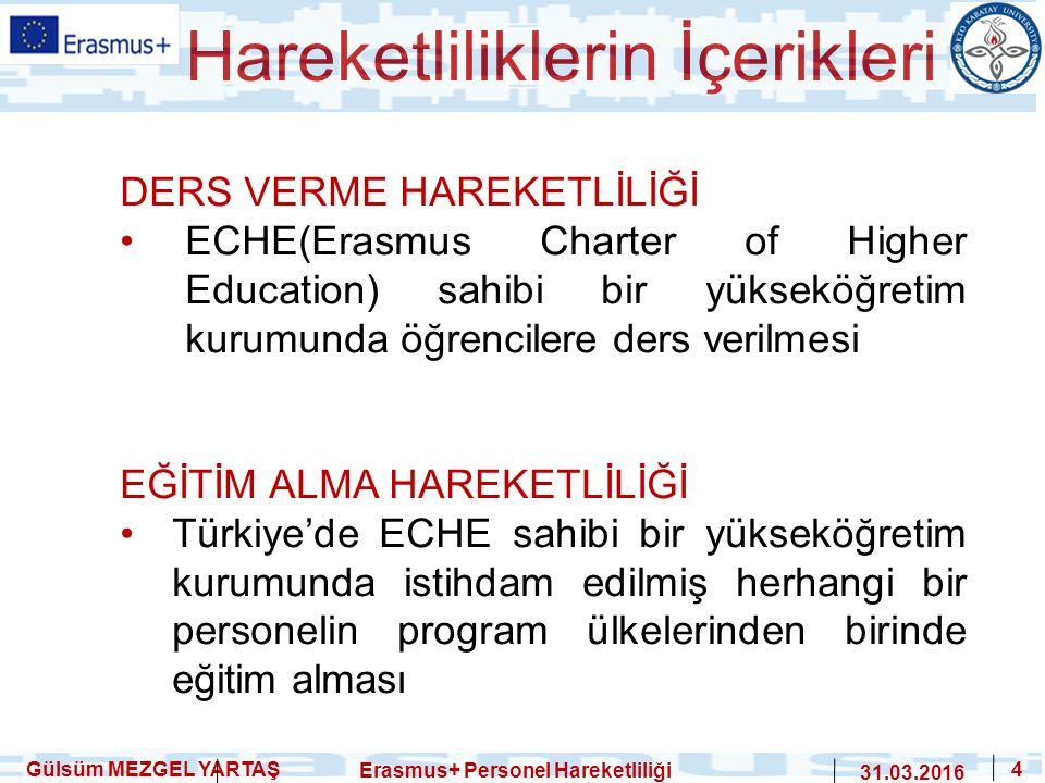 Erasmus+ Personel Hareketliliği 31.03.2016 4 Hareketliliklerin İçerikleri Gülsüm MEZGEL YARTAŞ DERS VERME HAREKETLİLİĞİ ECHE(Erasmus Charter of Higher