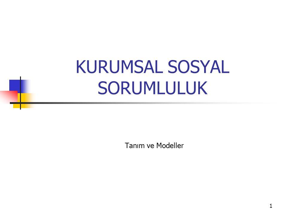 1 KURUMSAL SOSYAL SORUMLULUK Tanım ve Modeller