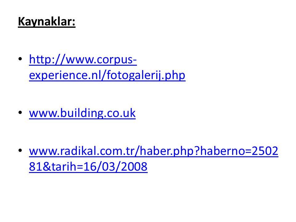 Kaynaklar: http://www.corpus- experience.nl/fotogalerij.php http://www.corpus- experience.nl/fotogalerij.php www.building.co.uk www.radikal.com.tr/hab