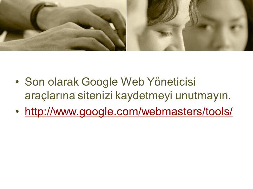 Son olarak Google Web Yöneticisi araçlarına sitenizi kaydetmeyi unutmayın.