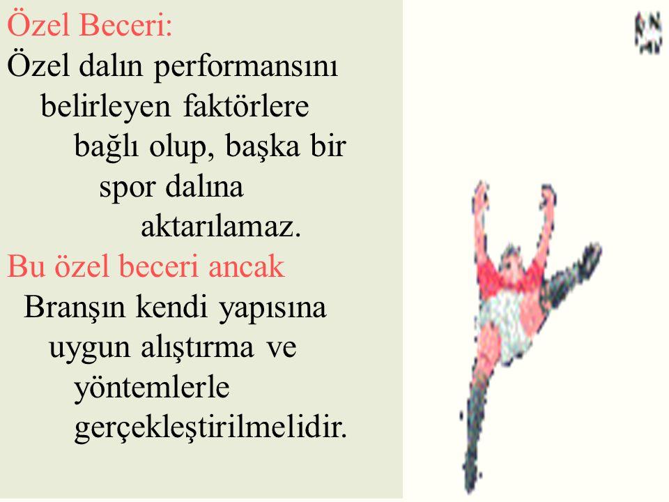 Özel Beceri: Özel dalın performansını belirleyen faktörlere bağlı olup, başka bir spor dalına aktarılamaz. Bu özel beceri ancak Branşın kendi yapısına