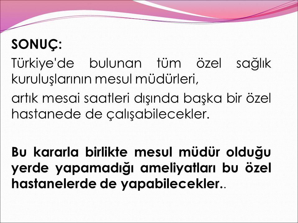 SONUÇ: Türkiye de bulunan tüm özel sağlık kuruluşlarının mesul müdürleri, artık mesai saatleri dışında başka bir özel hastanede de çalışabilecekler.